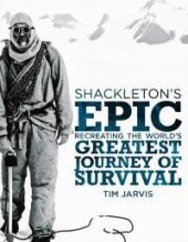 Shackleton's Epic -- Recreating the World's Greatest Journey of Survival