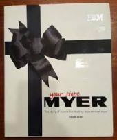 Your Store of Myer' The story of Australia's Leading department store