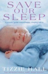 Save Our Sleep - A parents' guide towards happy, sleeping babies from birth to two years