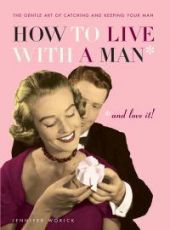 How to Live with a Man and Love It!