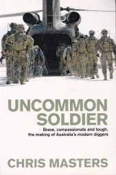 Uncommon Soldier : Brave, Compassionate and Tough, The Making of Australia's Modern Diggers