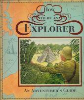 How To Be An EXPLORER: An Adventurer's Guide