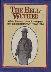The Bell-Wether (William Adams - an Australian company from foundation to takeover - 1884 to 1984)