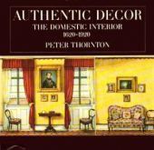 Authentic Decor. The Domestic Interior 1620-1920
