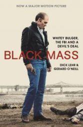Black Mass : Whitey Bulger, the FBI and a Devil's Deal