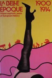 La Belle Epoque 1900 - 1914: fifteen euphoric years of European history
