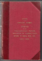 Index to the Parliamentary Papers, Reports to Committees, Returns to Orders, Bills,etc, 1851 - 1909. Victoria