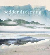 Pedder Dreaming. Olegas Truchanas and a Lost Tasmanian Wilderness