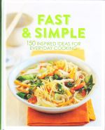 Fast and Simple 150 Inspired Ideas for Everyday Cooking