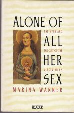 Alone of All Her Sex: The myth and cult of the Virgin Mary