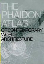 The Phaidon Atlas of Contemporary World Architecture. Comprehensive Edition.