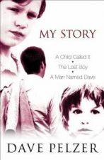 My Story (Collection)--Trilogy: A Child Called 'It'; The Lost Boy; and A Man Named Dave
