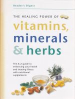 Reader's Digest -- The Healing Power of Vitamins, Minerals and Herbs