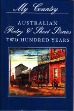 My Country, Australian Poetry & Short Stories Two Hundred Years Volume Two 1930's - 1980's.