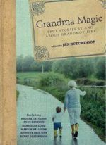 Grandma Magic  True Stories By and About Grandmothers