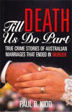 Till Death Do Us Part : True Crime Stories of Australian Marriages That Ended in Murder