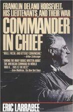 Commander in Chief: F D Roosevelt His Lieutenants & Their War
