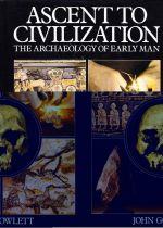 Ascent to Civilization: The Archaeology of the Early Man