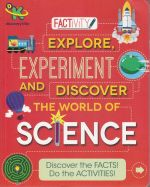 Factivity, Explore, Experiment and Discover - The World of Science