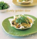 Purely Golden Door: Essential Recipes for Health and Vitality