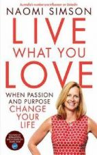 Live What You Love When Passion and Purpose Change Your Life