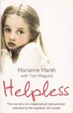 Helpless : The True Story Of A Neglected Girl Betrayed and Exploited By The Neighbour She Trusted.