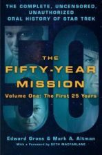 Fifty-Year Mission: the Complete, Uncensored, Unauthorized Oral History of Star Trek: Volume One