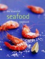 Essential Seafood Cookbook