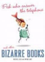 Fish Who Answer the Telephone and other Bizarre Books