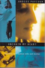 Unchain My Heart - memoirs of a modern wife and mother