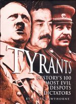 Tyrants - History's 100 Most Evil Despots and Dictators