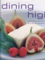 Dining High: Stunning Recipes from Australia's Master Chefs