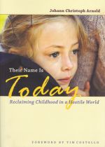 Their Name is Today Reclaiming Childhood in a Hostile World