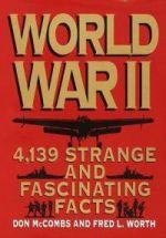 World War II: 4,139 Strange and Fascinating facts