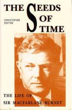 The Seeds of Time: The Life of Sir Macfarlane Burnet