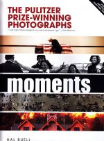 Moments - the Pulitzer Prize Winning Photographs 2006
