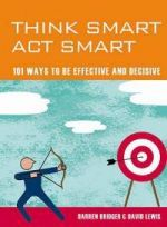 Think Smart, Act Smart: 101 ways to be effective and decisive