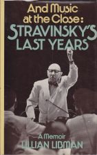 And Music At The Close - Stravinsky's Last Years