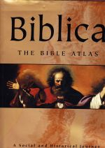 Biblica: The Bible Atlas : a Social and Historical Journey Through the Lands of the Bible