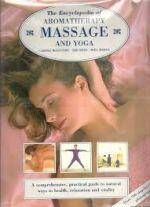 The Encyclopedia of Aromatherapy, Massage and Yoga