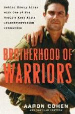 Brotherhood of Warriors: Behind Enemy Lines with One of the World's Most Elite Counter terrorism Units