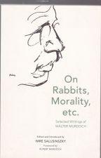 On Rabbits, Morality, Etc.