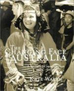 Changing Face of Australia : A Century of Immigration 1901-2000