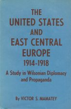 The United States and East Central Europe 1914-1918: a study in Wilsonian diplomacy and propaganda