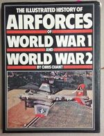 The Illustrated History of Airforces of World War 1 and World War 2
