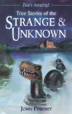 True Stories of the Strange and Unknown