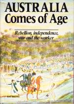 Australia Comes of Age: Rebellion, independence, war and the worker