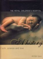 The Royal Children's Hospital - (A History of Faith, Science and Love)