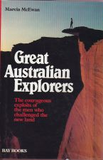 Great Australian Explorers: The Courageous Exploits of the Men Who Challenged the New Land