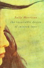 The Insatiable Desire of Injured Love